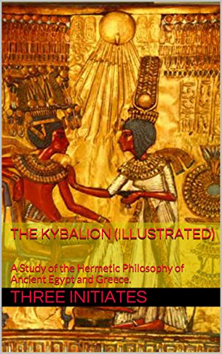 The Kybalion (Illustrated): A Study of the Hermetic Philosophy of Ancient Egypt and Greece.