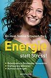 Energie statt Stress!: Belastendes in Belebendes verwandeln. Kraftquellen aktivieren. - Burnout vorbeugen -
