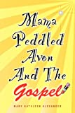 Mama Peddled Avon and the Gospel, Mary Alexander, 1478262265