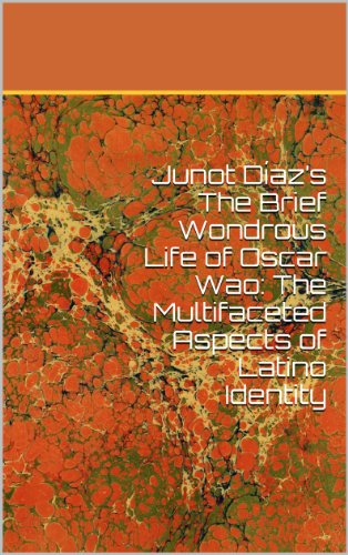 A Critical Study of Junot Díaz's The Brief Wondrous Life of Oscar Wao (The Short And Wondrous Life Of Oscar Wao)