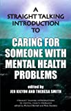 img - for A Straight Talking Introduction to Caring for Someone with Mental Health Problems (Straight Talking Introductions) book / textbook / text book