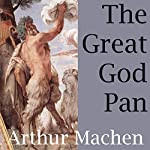 The Great God Pan | Arthur Machen