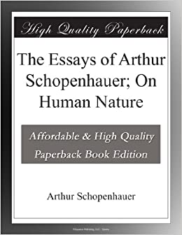 the essays of arthur schopenhauer on human nature arthur  the essays of arthur schopenhauer on human nature arthur schopenhauer com books