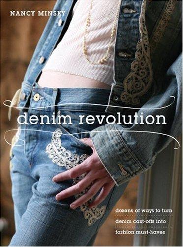 Denim Revolution: Dozens of Ways to Turn Denim Cast-offs into Fashion Must-haves by Nancy Minsky - Revolution Denim