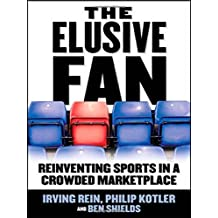 The Elusive Fan: Reinventing Sports in a Crowded Marketplace 1st by Irving Rein, Philip Kotler, Ben Shields (2006) Hardcover
