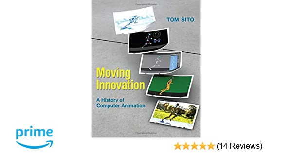 Moving Innovation: A History of Computer Animation (The MIT