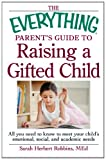 The Everything Parent's Guide to Raising a Gifted Child, Herbert Robbins MEd, 1440529833