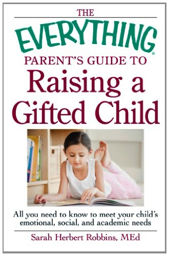 The Everything Parent's Guide to Raising a Gifted Child: All you need to know to meet your child's emotional, social, an