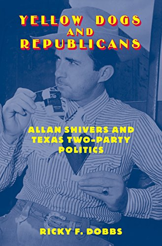 Yellow Dogs and Republicans: Allan Shivers and Texas Two-Party Politics ()