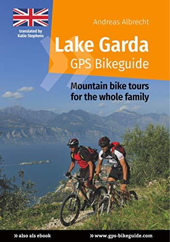 Lake Garda GPS Bikeguide: Mountain bike tours for the whole family (Gardasee GPS Bikeguides für Mountainbiker Book 6)