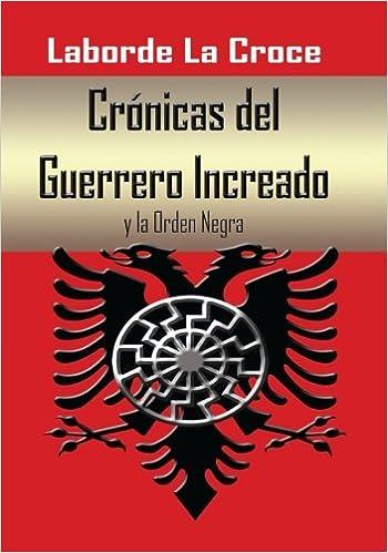 Cronicas del Guerrero Increado: y la Orden Negra: Amazon.es: La Croce, Juan Laborde: Libros