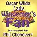 Lady Windemer's Fan Hörbuch von Oscar Wilde Gesprochen von: Phil Chenevert