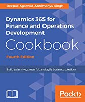 Dynamics 365 for Finance and Operations Development Cookbook, 4th Edition Front Cover