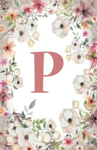 P: Monogram Initial Name Notebook (journal, composition, Diary, Ruled , scrapbook) 120 Lined Pages 60 Sheets for Kids, Girl, Woman and School  5.5 x 8.5, Pink Floral (Pocket Size) (Volume 16)