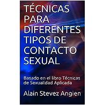 TÉCNICAS  PARA  DIFERENTES TIPOS  DE  CONTACTO SEXUAL: Basado en el libro Técnicas de Sexualidad Aplicada (Cuadernos de Técnicas de Sexualidad Aplicada nº 7) (Spanish Edition)