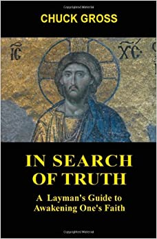 In Search Of Truth: A Layman's Guide to Awakening One's Faith
