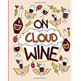On Cloud Wine: A Funny and Unique Adult Coloring Book for Moms Who Love Wine; Remember, Sip Happens So Relax, Be Stress-Free