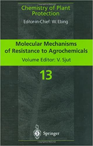 Molecular Mechanisms of Resistance to Agrochemicals: Molecular Mechanisms of Resistance to Agrochemicals Vol 13 (Chemistry of Plant Protection)