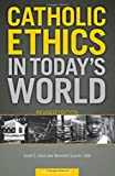 Catholic Ethics in Today's World, Revised Edition