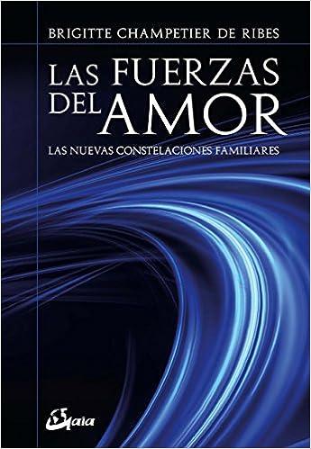 Las fuerzas del amor. Las nuevas constelaciones familiares Psicoemoción: Amazon.es: Brigitte Champetier de Ribes: Libros