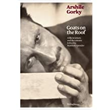 Arshile Gorky, Goats on the Roof: A Life in Letters and Documents