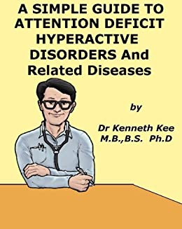 A Simple Guide to Attention Deficit Hyperactive Disorder (ADHD) and Related Diseases (A Simple Guide to Medical Conditions)
