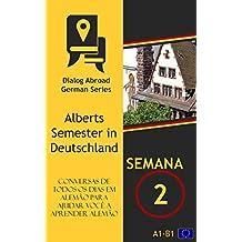 Conversas de todos os dias em alemão para ajudar você a aprender alemão - Semana  2: Alberts Semester in Deutschland (Portuguese Edition)