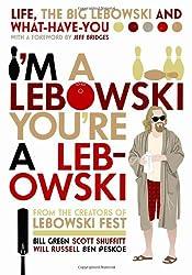 I'm A Lebowski, You're A Lebowski: Life, The Big Lebowski and What-Have-You