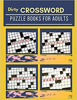 Dirty Crossword Puzzle Books For Adults A Unique Crossword Puzzle Book For Adults Medium Difficulty Based On Contemporary Words As Crossword Super Puzzles To Solve Gore Erin S 9781095845905 Amazon Com Books