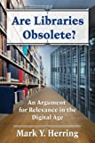 Are Libraries Obsolete?, Mark Y. Herring, 0786473568