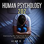 Human Psychology 202: Understanding How People Really Think So That You Know How to Deal with Them Hörbuch von Alan G. Fields Gesprochen von: Jim D. Johnston