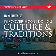 Learn Cantonese: Discover Hong Kong's Culture & Traditions Audiobook by  Innovative Language Learning Narrated by  CantoneseClass101.com