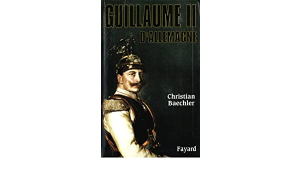 Guillaume II dAllemagne (Biographies Historiques) (French Edition)