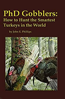 PhD Gobblers: How to Hunt the Smartest Turkeys in the World by [Phillips, John E.]