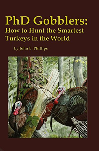 PhD Gobblers: How to Hunt the Smartest Turkeys in the World (Pro Old Turkey Hunter)