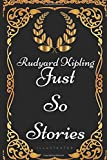 Just So Stories: By Rudyard Kipling - Illustrated