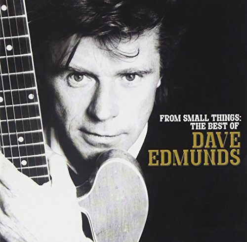 From Small Things  The Best Of Dave Edmunds