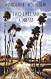 Two Lives and a Dream, Marguerite Yourcenar, 0226965295