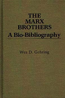The Marx Brothers: A Bio-Bibliography (Popular Culture Bio-Bibliographies) by [Gehring, Wes D.]