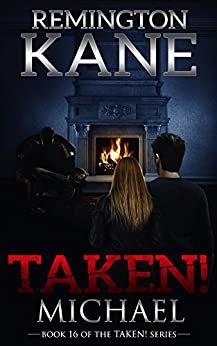 Taken! - Michael (A Taken! Novel Book 16) by [Kane, Remington]
