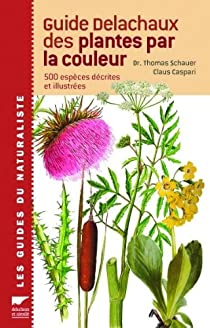 Guide Delachaux des plantes par la couleur : 1150 Fleurs, graminées, arbres et arbustes par Schauer