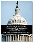 Community Solutions to Breaking the Cycle of Heroin and Opioid Addiction
