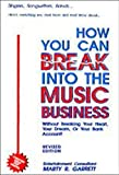 How You Can Break into Music Business, Marty R. Garrett, 1886191018