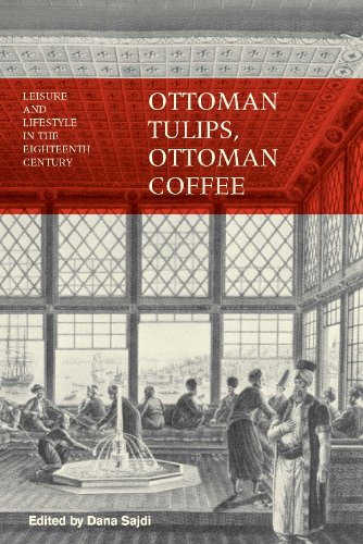 Ottoman Tulips, Ottoman Coffee: Leisure and Lifestyle in the Eighteenth Century