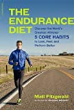 The Endurance Diet: Discover the 5 Core Habits of the World's Greatest Athletes to Look, Feel, and Perform Better