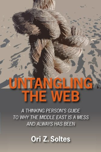 By Ori Z. Soltes Untangling the Web: A Thinking Person's Guide to Why the Middle East is a Mess and Always has Been [Paperback] pdf