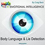 New Emotional Intelligence: Body Language & Lie Detection | Craig Beck