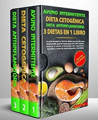 Ayuno intermitente-Dieta Cetogénica-Dieta Antiinflamatoria-3 dietas en 1 libro: La guía completa y fàcil de dietas para perder peso rápidamente, ...