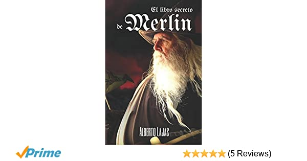 EL LIBRO SECRETO DE MERLIN: Manual para convertirte en mago (Spanish Edition): ALBERTO LAJAS: 9781326879914: Amazon.com: Books