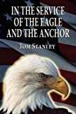 In the Service of the Eagle and the Anchor, Tom Stanley, 1456049194